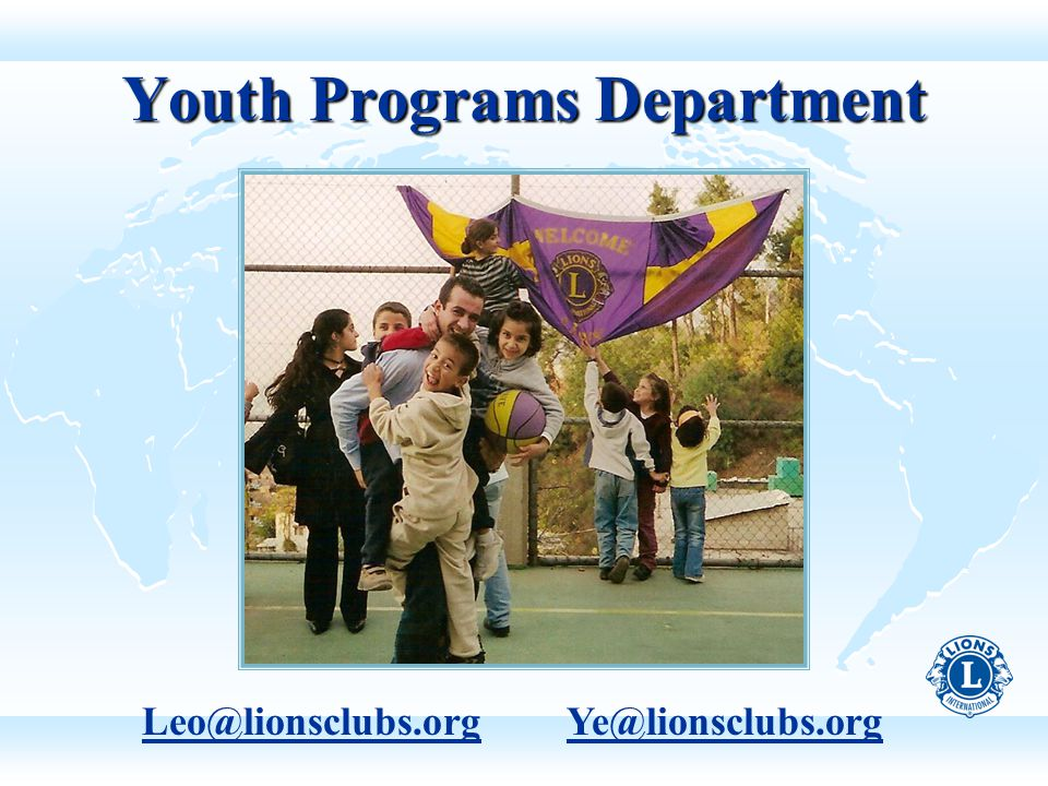 Youth Programs Department Leo@lionsclubs.org Ye@lionsclubs.org
