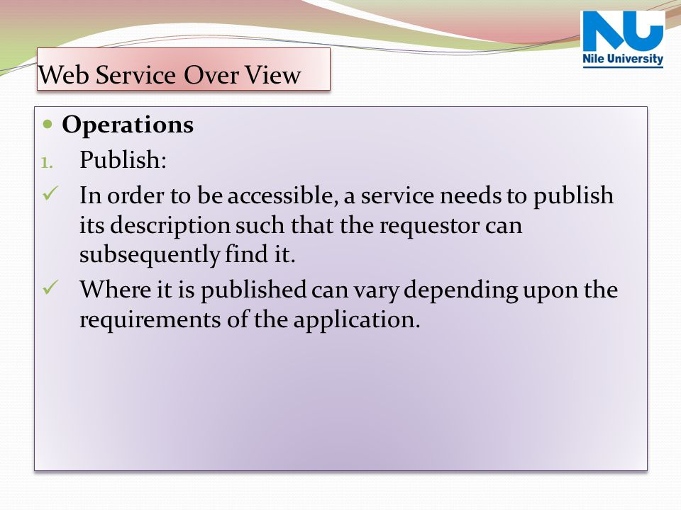 Operations 1. Publish: In order to be accessible, a service needs to publish its description such that the requestor can subsequently find it. Where i