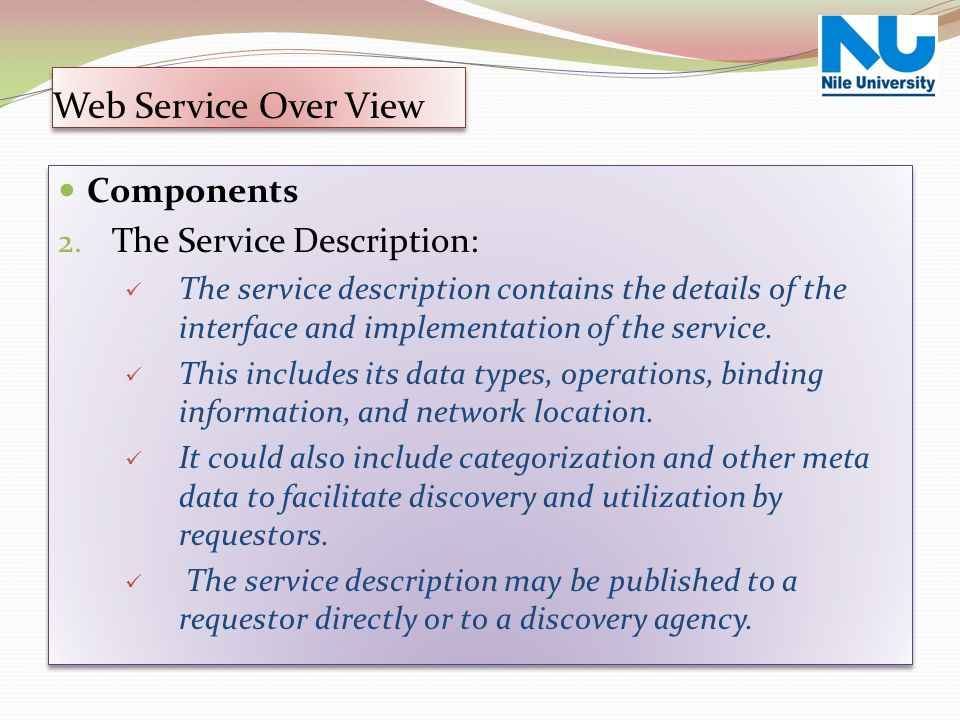 Components 2. The Service Description: The service description contains the details of the interface and implementation of the service. This includes