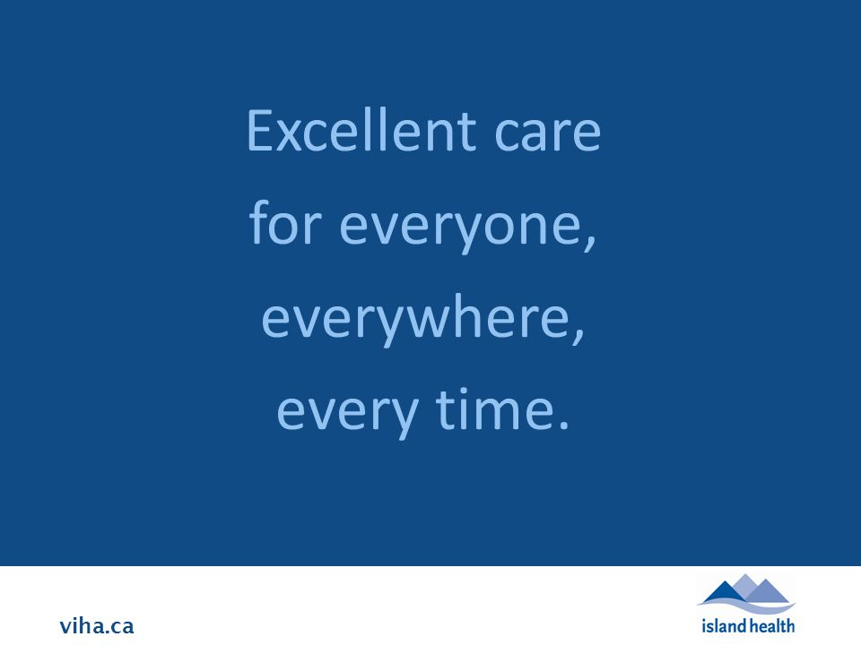 viha.ca Excellent care for everyone, everywhere, every time.