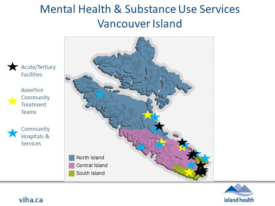 viha.ca Mental Health & Substance Use Services Vancouver Island Acute/Tertiary Facilities Assertive Community Treatment Teams Community Hospitals & Services
