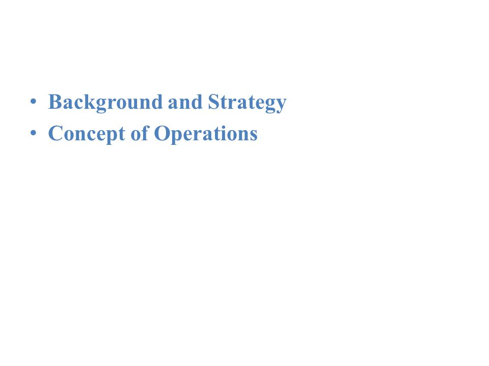 Introduction Background and Strategy Concept of Operations