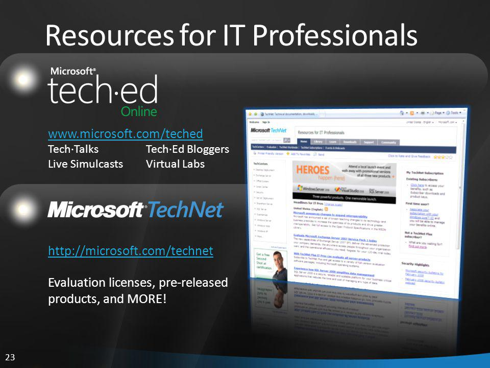 www.microsoft.com/teched Tech·TalksTech·Ed Bloggers Live SimulcastsVirtual Labs http://microsoft.com/technet Evaluation licenses, pre-released products, and MORE.