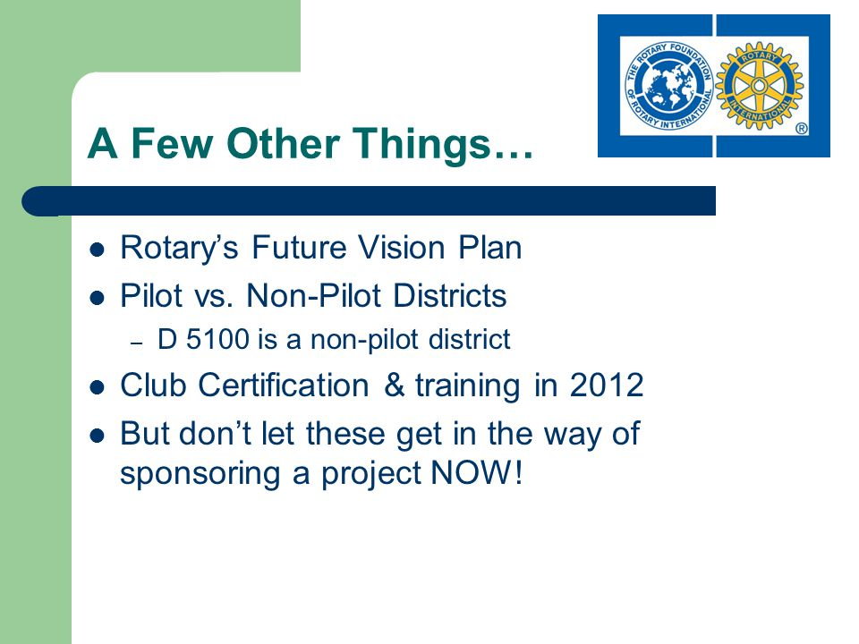 A Few Other Things… Rotary's Future Vision Plan Pilot vs.
