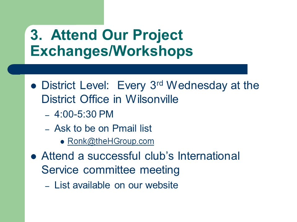 3. Attend Our Project Exchanges/Workshops District Level: Every 3 rd Wednesday at the District Office in Wilsonville – 4:00-5:30 PM – Ask to be on Pma