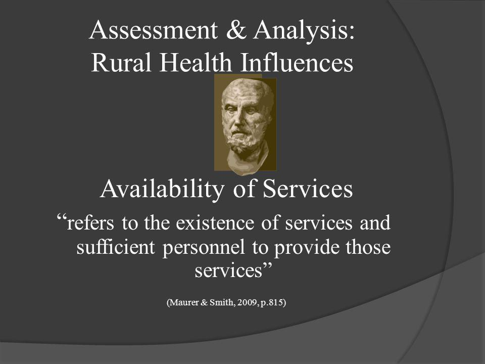 Assessment & Analysis: Epidemiological Environment There are Three Major Factors that Influence Rural Health 1. Availability of Services 2. Accessibil