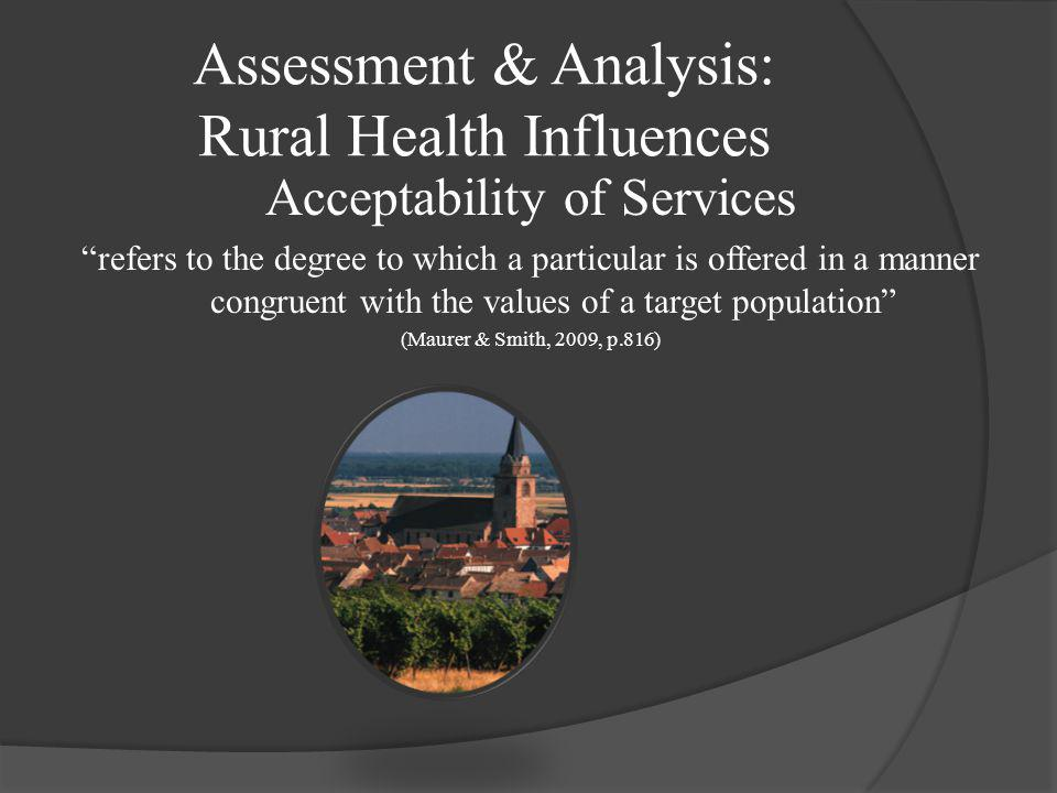 """Assessment & Analysis: Rural Health Influences Availability of Services """" refers to the existence of services and sufficient personnel to provide thos"""