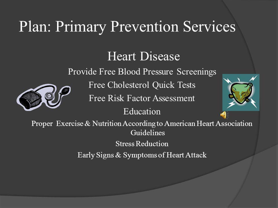 Plan: Primary Community Prevention Utilize Local Volunteers & Venues to Educate & Encourage Preventative Health Measures & Provide Free Health Screeni