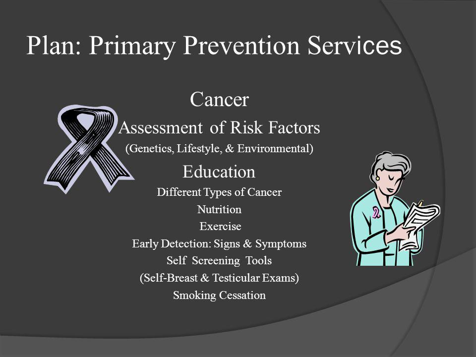 Plan: Primary Prevention Services Heart Disease Provide Free Blood Pressure Screenings Free Cholesterol Quick Tests Free Risk Factor Assessment Educat