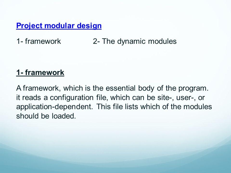 Project modular design 1- framework 2- The dynamic modules 1- framework A framework, which is the essential body of the program.