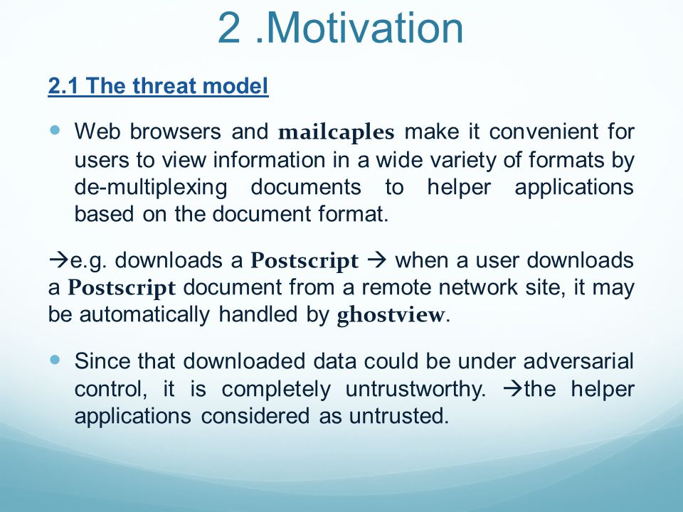 2.Motivation 2.1 The threat model Web browsers and mailcaples make it convenient for users to view information in a wide variety of formats by de-multiplexing documents to helper applications based on the document format.