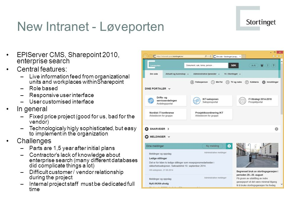 New Intranet - Løveporten EPIServer CMS, Sharepoint 2010, enterprise search Central features: –Live information feed from organizational units and wor