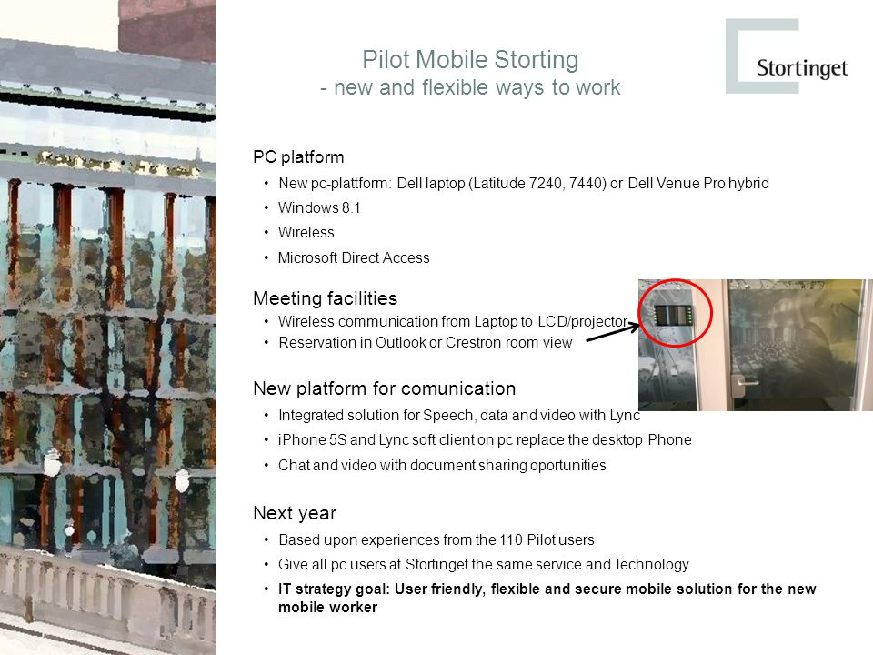 Pilot Mobile Storting - new and flexible ways to work PC platform New pc-plattform: Dell laptop (Latitude 7240, 7440) or Dell Venue Pro hybrid Windows