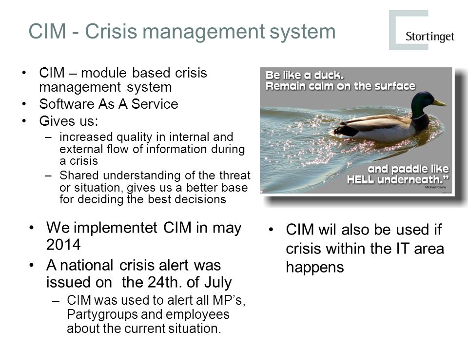CIM - Crisis management system CIM – module based crisis management system Software As A Service Gives us: –increased quality in internal and external