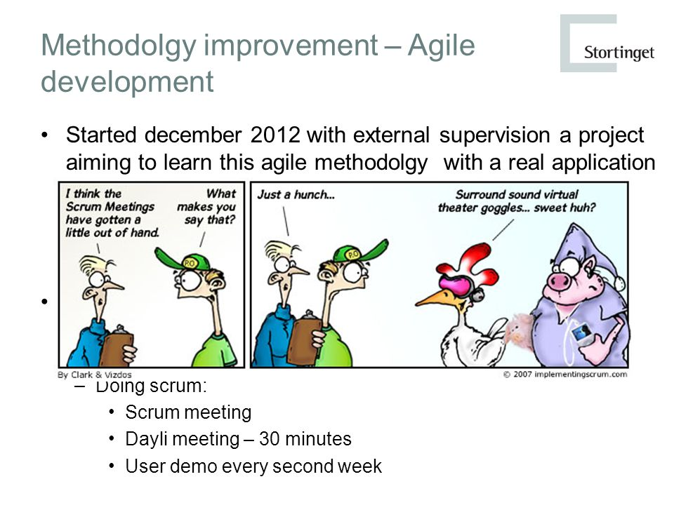 Methodolgy improvement – Agile development Started december 2012 with external supervision a project aiming to learn this agile methodolgy with a real