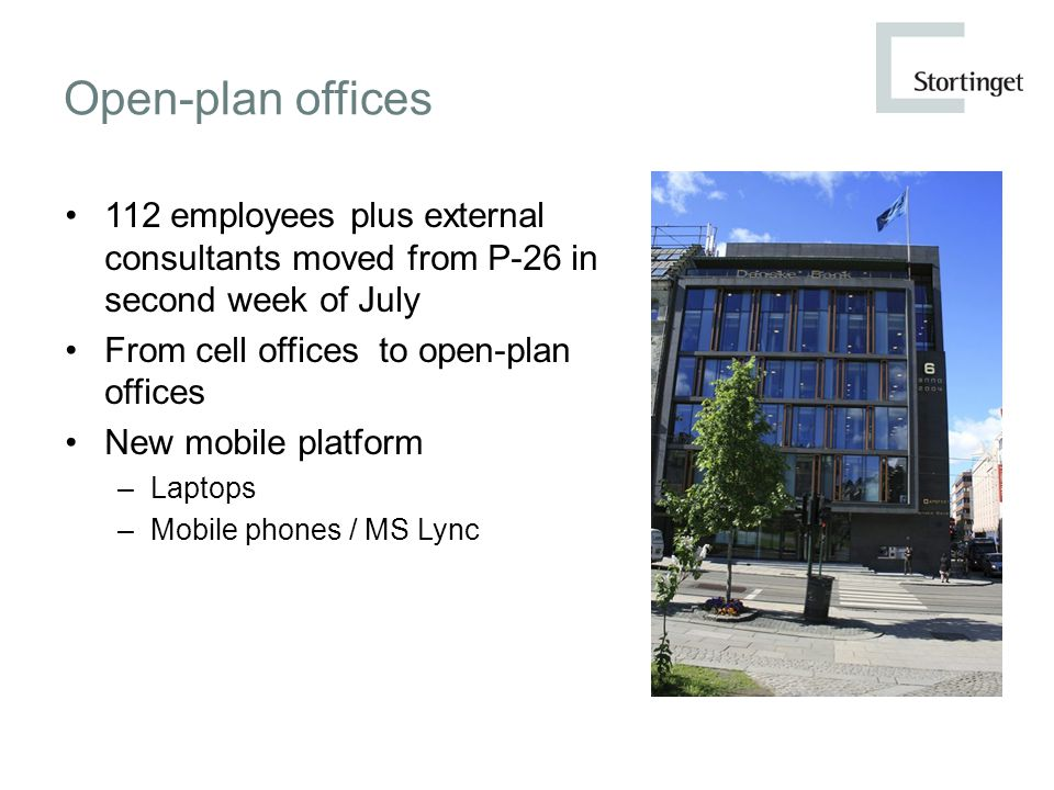 Open-plan offices 112 employees plus external consultants moved from P-26 in second week of July From cell offices to open-plan offices New mobile pla