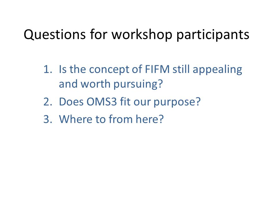 Questions for workshop participants 1.Is the concept of FIFM still appealing and worth pursuing.