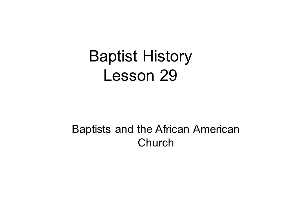 Baptist History Lesson 29 Baptists and the African American Church