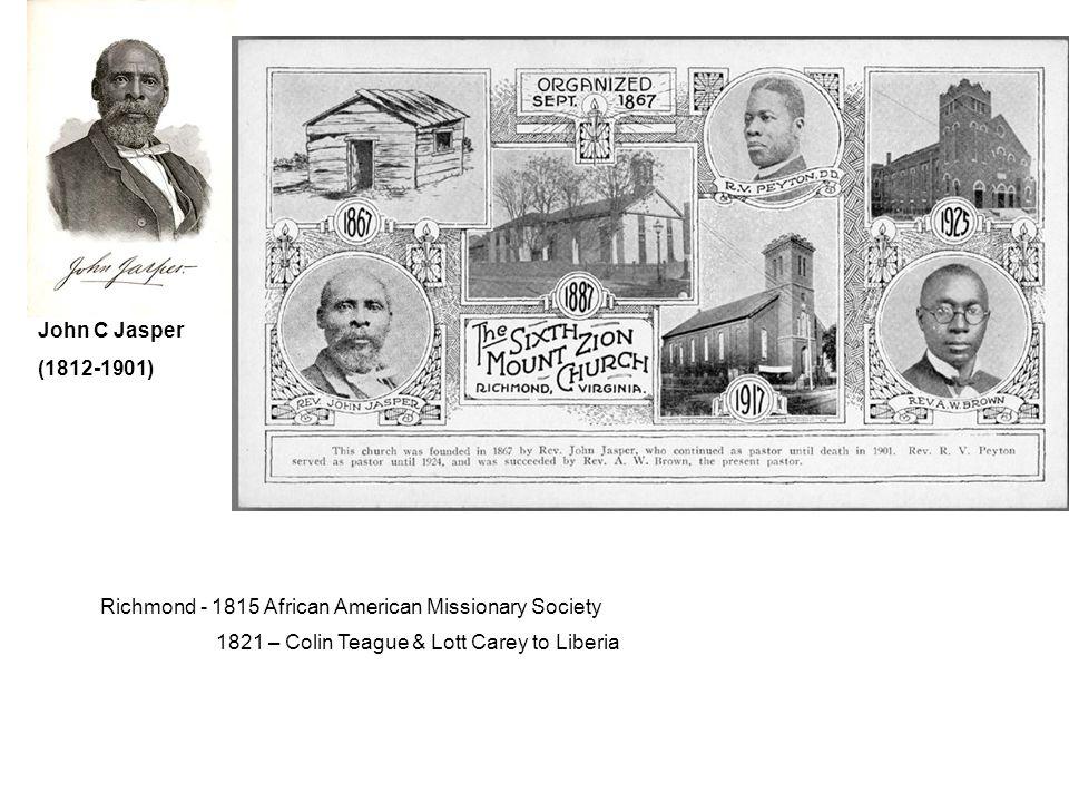 John C Jasper (1812-1901) Richmond - 1815 African American Missionary Society 1821 – Colin Teague & Lott Carey to Liberia
