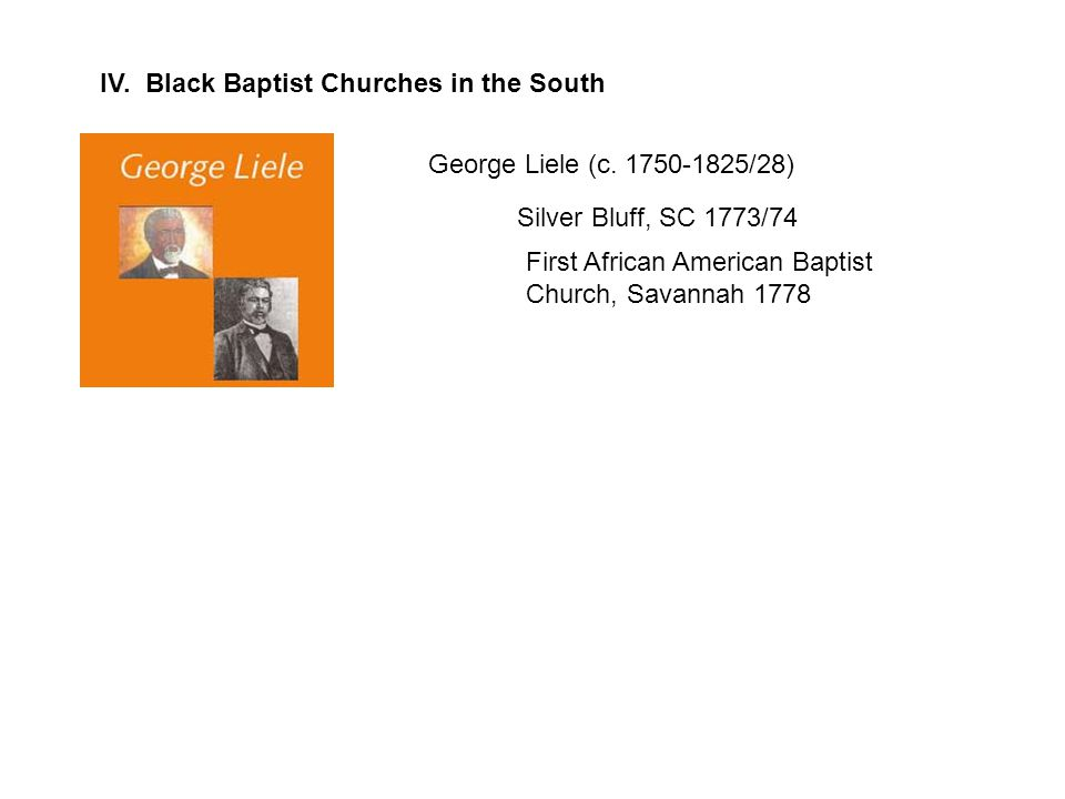 IV. Black Baptist Churches in the South George Liele (c.