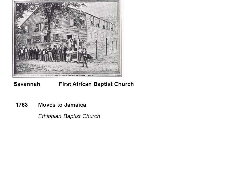 SavannahFirst African Baptist Church 1783Moves to Jamaica Ethiopian Baptist Church