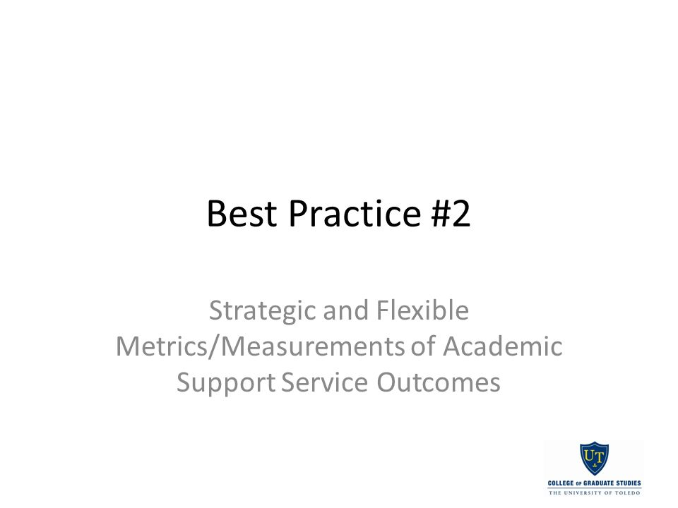 Best Practice #2 Strategic and Flexible Metrics/Measurements of Academic Support Service Outcomes