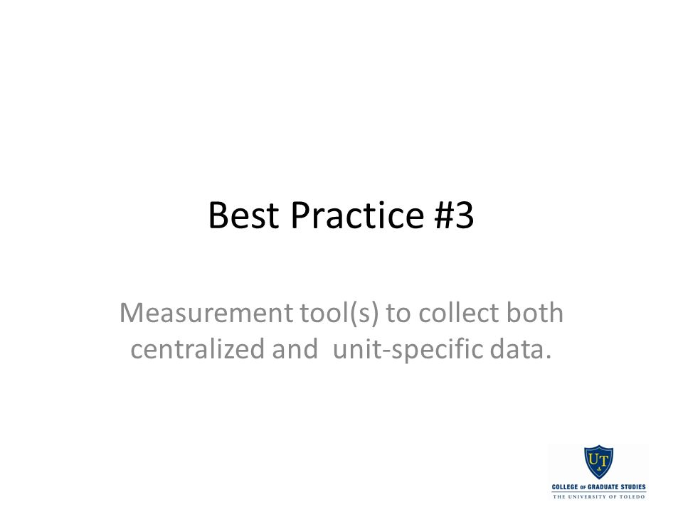 Best Practice #3 Measurement tool(s) to collect both centralized and unit-specific data.