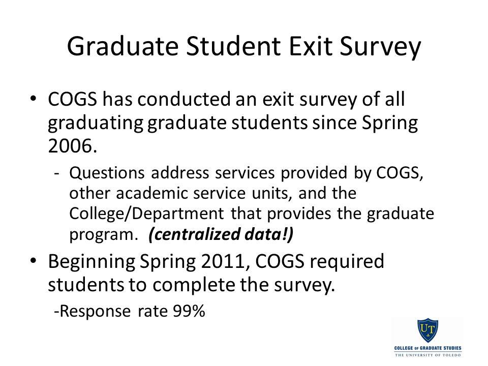 Graduate Student Exit Survey COGS has conducted an exit survey of all graduating graduate students since Spring 2006.