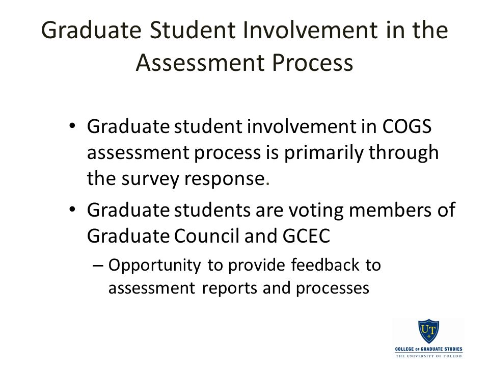 Graduate Student Involvement in the Assessment Process Graduate student involvement in COGS assessment process is primarily through the survey response.