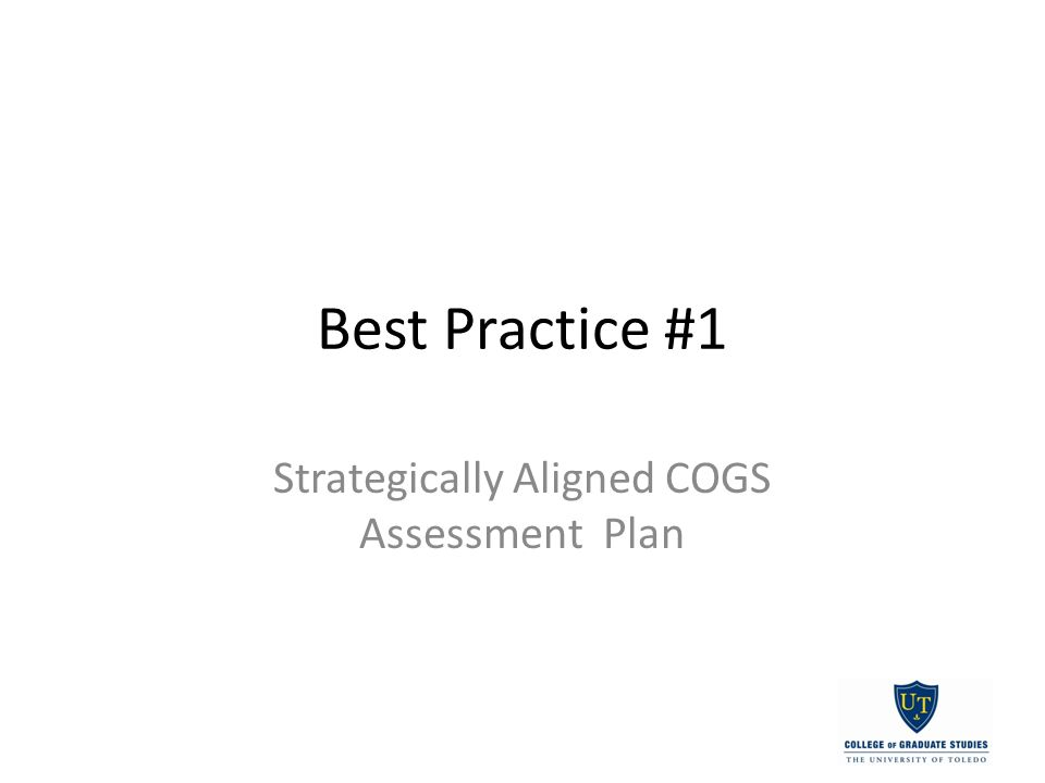 Best Practice #1 Strategically Aligned COGS Assessment Plan