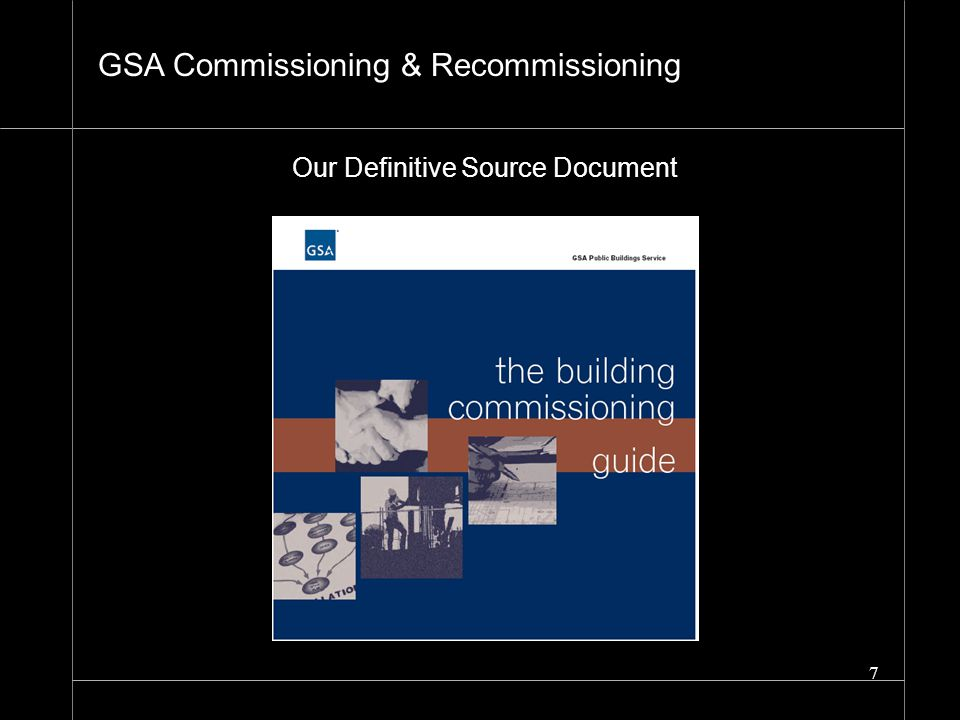 7 Our Definitive Source Document GSA Commissioning & Recommissioning