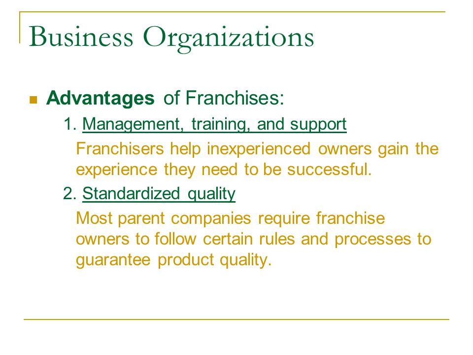 Business Organizations Advantages of Franchises: 3.