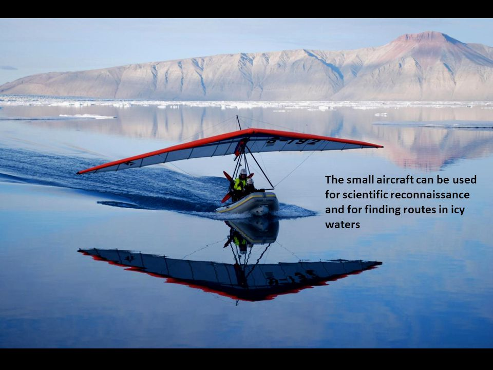 The small aircraft can be used for scientific reconnaissance and for finding routes in icy waters