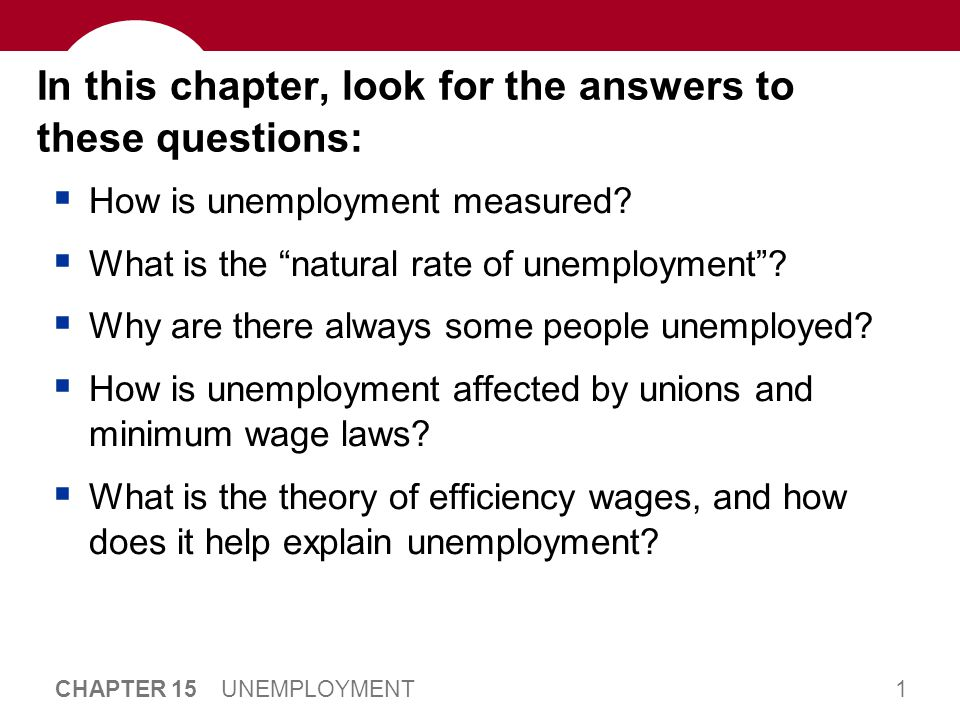22 CHAPTER 15 UNEMPLOYMENT Explaining the Natural Rate: An Overview Even when the economy is doing well, there is always some unemployment, including: frictional unemployment occurs when workers spend time searching for the jobs that best suit their skills and tastes short-term for most workers structural unemployment occurs when there are fewer jobs than workers usually longer-term