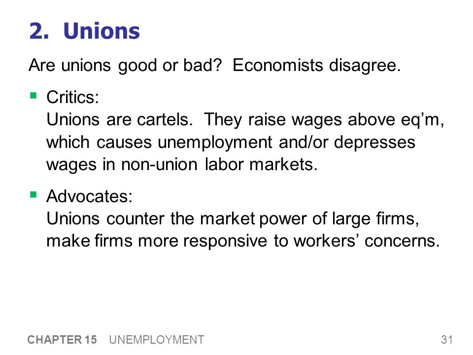 31 CHAPTER 15 UNEMPLOYMENT 2. Unions Are unions good or bad.