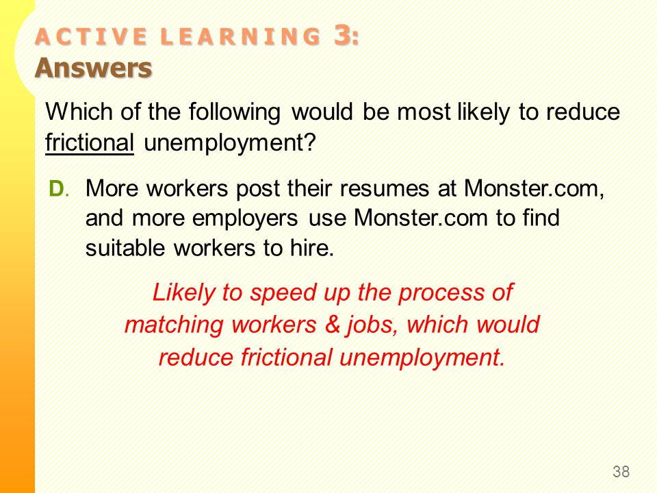 A C T I V E L E A R N I N G 3 : Answers 38 Which of the following would be most likely to reduce frictional unemployment.