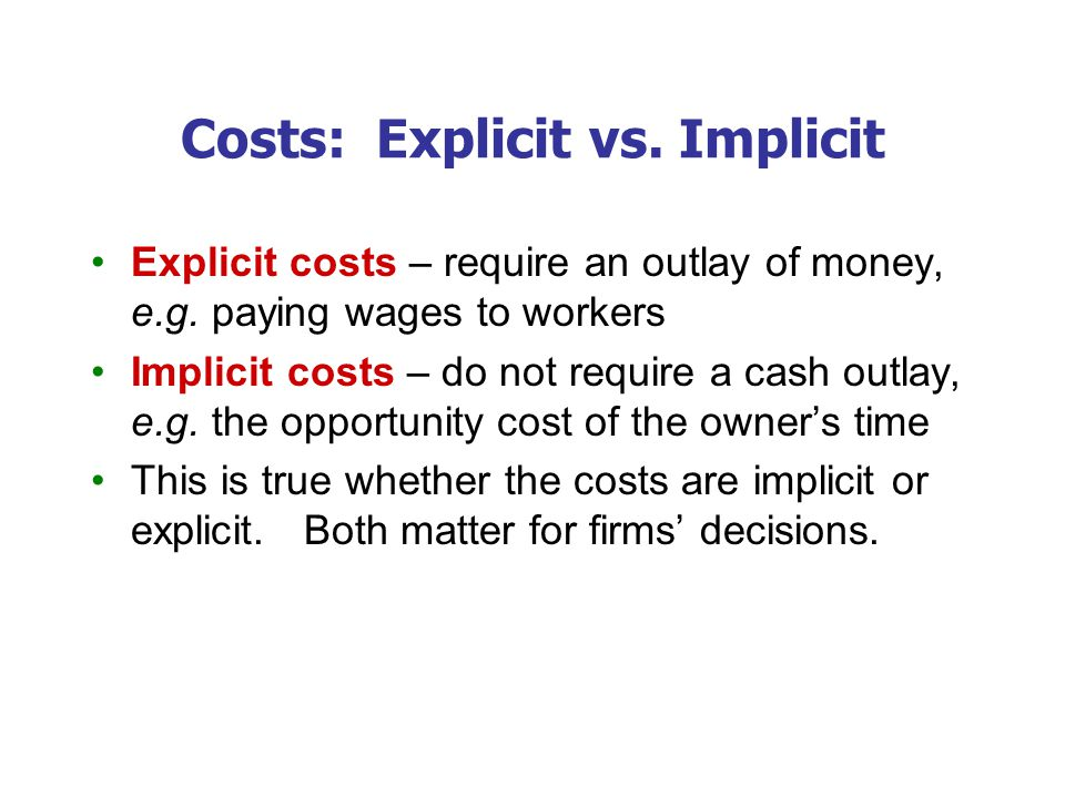 Costs: Explicit vs.Implicit Explicit costs – require an outlay of money, e.g.