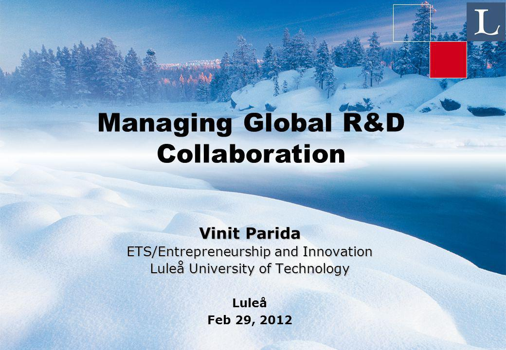 Managing Global R&D Collaboration Vinit Parida ETS/Entrepreneurship and Innovation Luleå University of Technology Luleå Feb 29, 2012