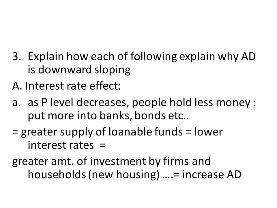 3.Explain how each of following explain why AD is downward sloping A.