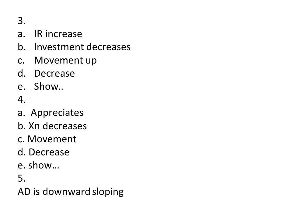 3. a.IR increase b.Investment decreases c.Movement up d.Decrease e.Show..
