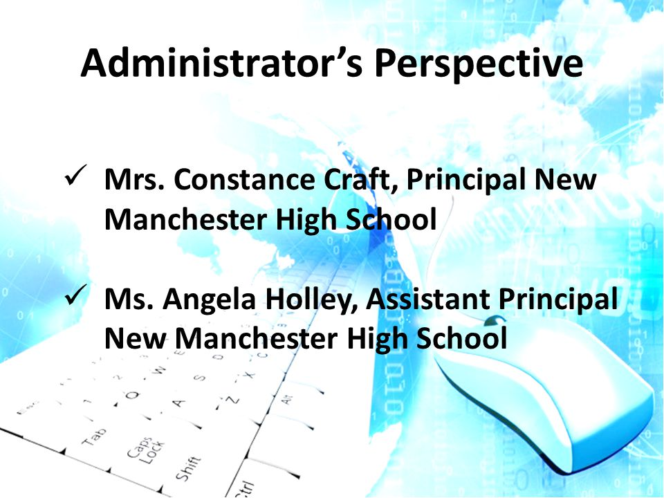 Administrator's Perspective Mrs.Constance Craft, Principal New Manchester High School Ms.