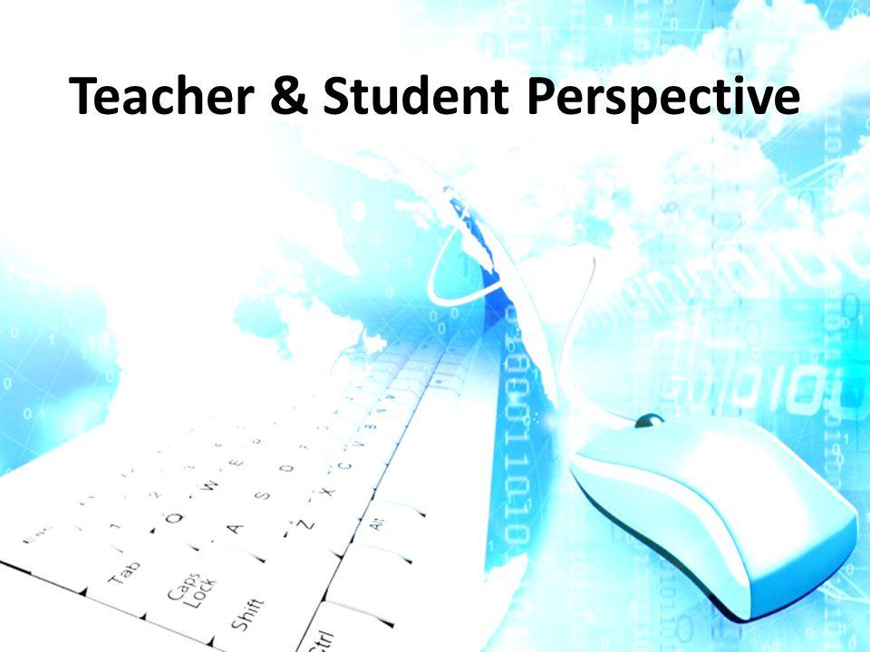 Teacher & Student Perspective