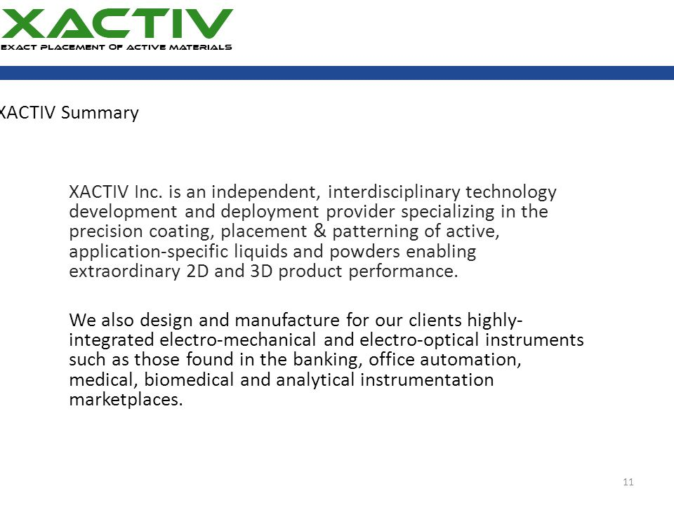 XACTIV Summary XACTIV Inc. is an independent, interdisciplinary technology development and deployment provider specializing in the precision coating,