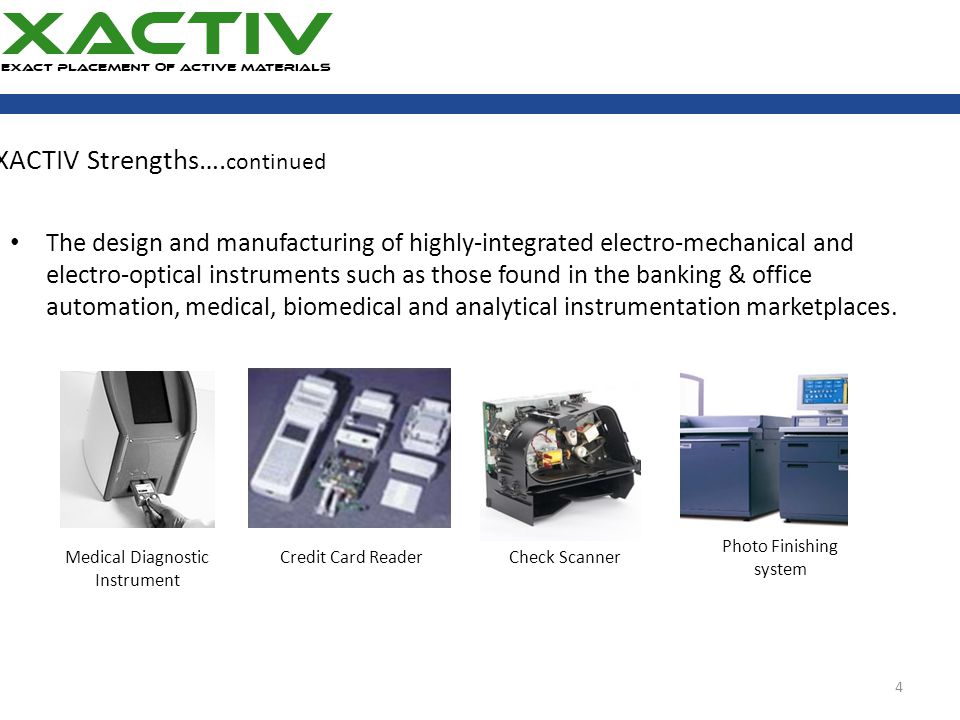 XACTIV Strengths…. continued The design and manufacturing of highly-integrated electro-mechanical and electro-optical instruments such as those found