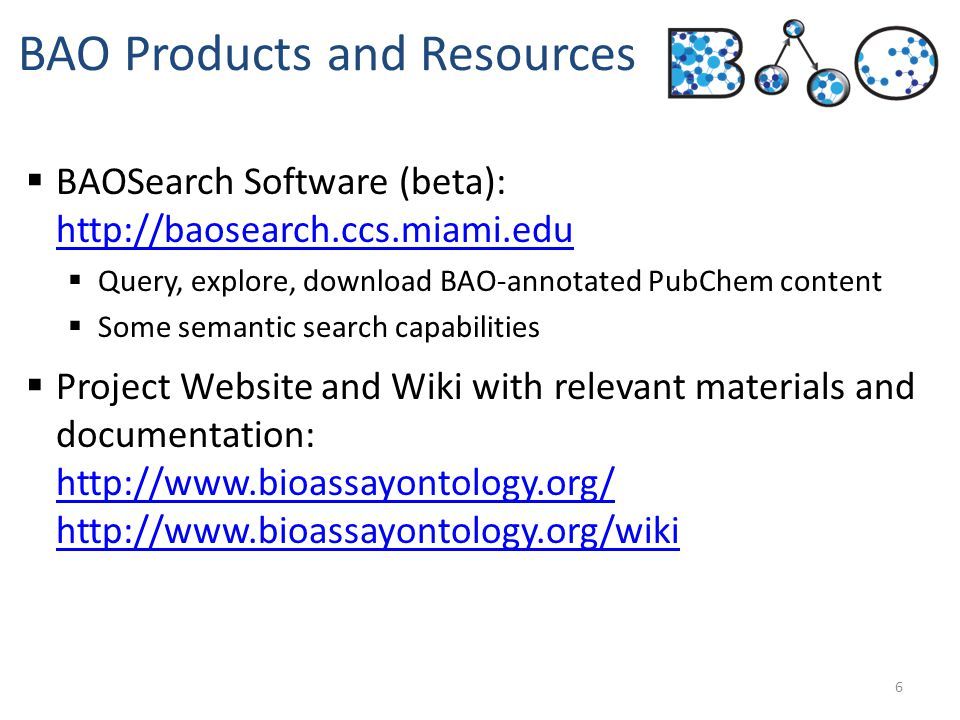  BAOSearch Software (beta): http://baosearch.ccs.miami.edu http://baosearch.ccs.miami.edu  Query, explore, download BAO-annotated PubChem content 