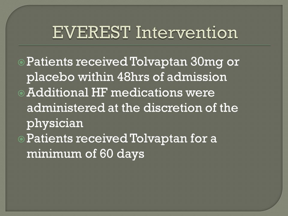  Patients received Tolvaptan 30mg or placebo within 48hrs of admission  Additional HF medications were administered at the discretion of the physician  Patients received Tolvaptan for a minimum of 60 days