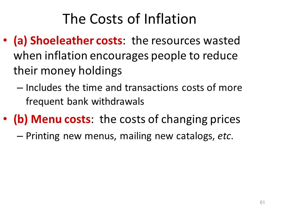 62 The Costs of Inflation (c) Misallocation of resources from relative-price variability: Firms don't raise prices frequently and don't all raise prices at the same time, so relative prices can vary… which distorts the allocation of resources.