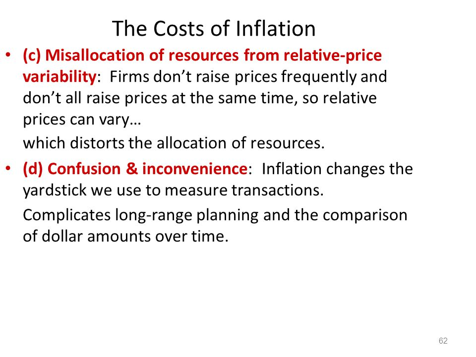 63 The Costs of Inflation (e) Tax distortions: Inflation makes nominal income grow faster than real income.