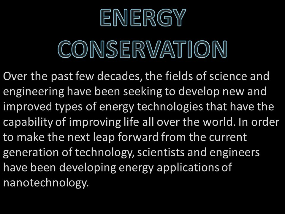 Over the past few decades, the fields of science and engineering have been seeking to develop new and improved types of energy technologies that have the capability of improving life all over the world.