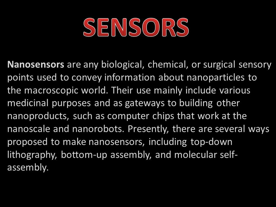 Nanosensors are any biological, chemical, or surgical sensory points used to convey information about nanoparticles to the macroscopic world.